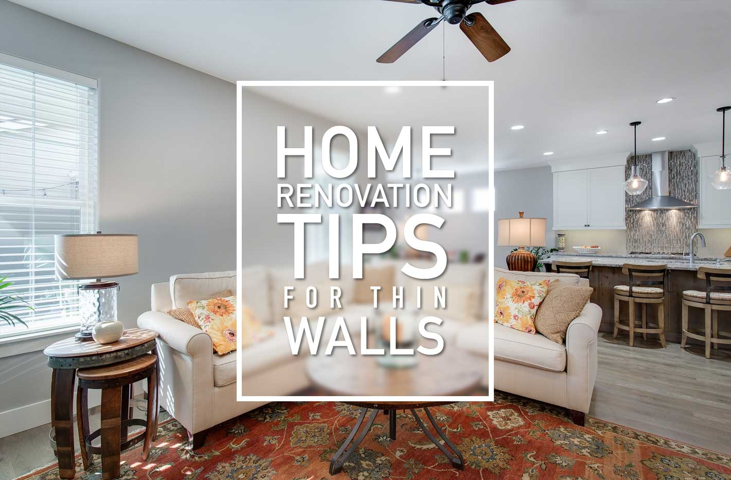 Home Renovation Ideas For Those Thin Walls