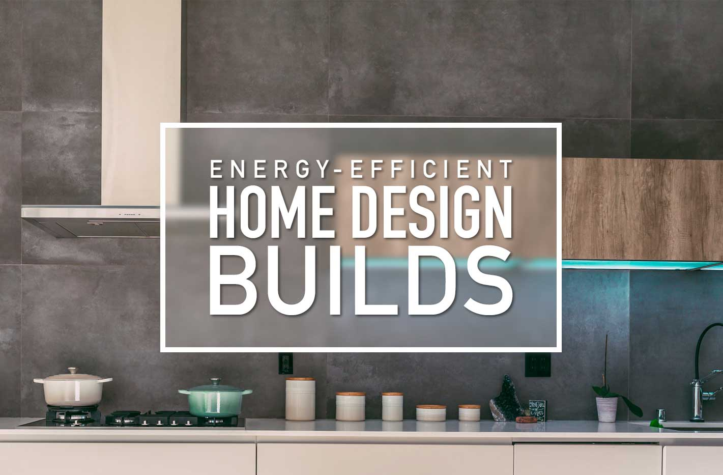 Energy-Efficient Home Design Builds